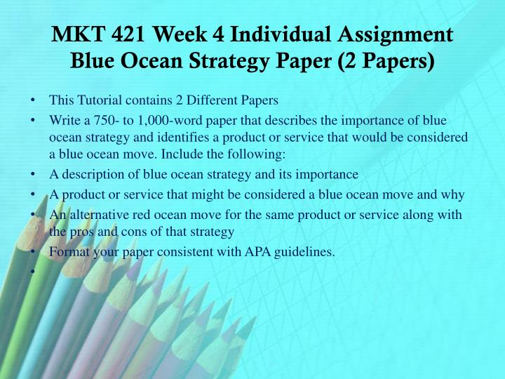 MKT 421 Week 4 Individual Assignment Blue Ocean Strategy Paper (2 Papers)