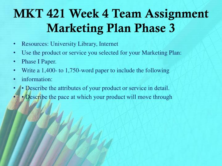 MKT 421 Week 4 Team Assignment Marketing Plan Phase 3
