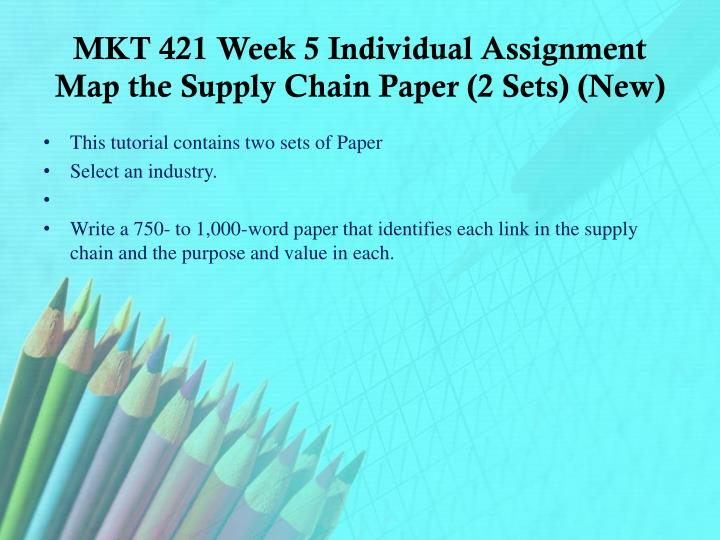 MKT 421 Week 5 Individual Assignment Map the Supply Chain Paper (2 Sets) (New)