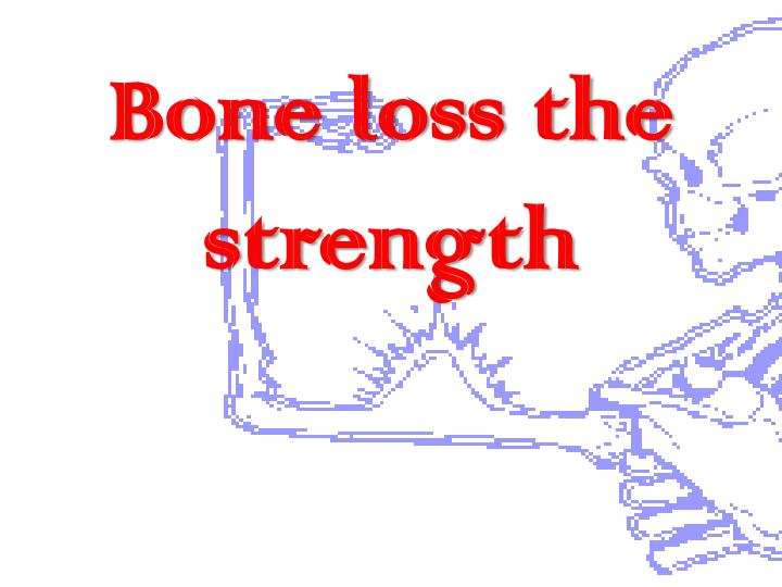 Bone loss the strength