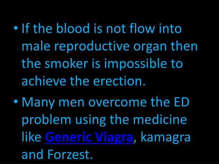 If the blood is not flow into male reproductive organ then the smoker is impossible to achieve the erection.