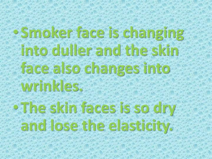 Smoker face is changing into duller and the skin face also changes into wrinkles.