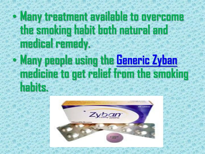 Many treatment available to overcome the smoking habit both natural and medical remedy.