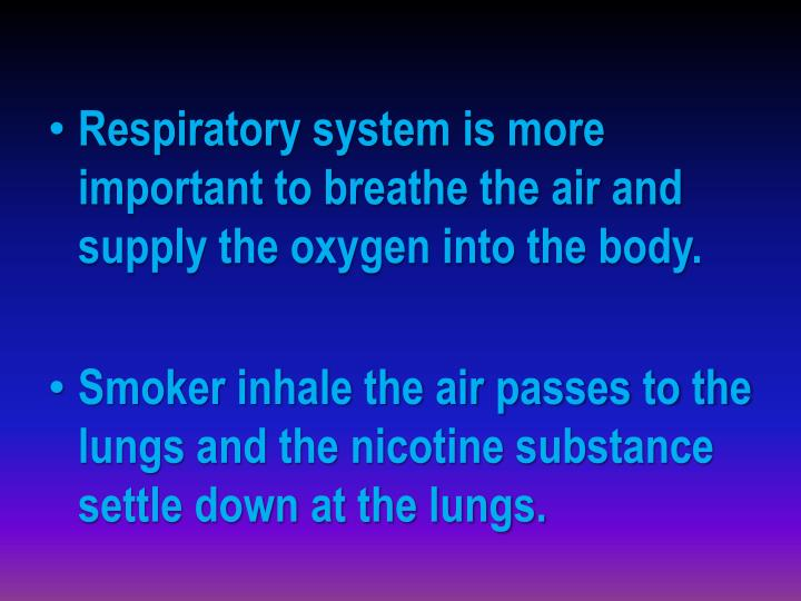 Respiratory system is more important to breathe the air and supply the oxygen into the body.