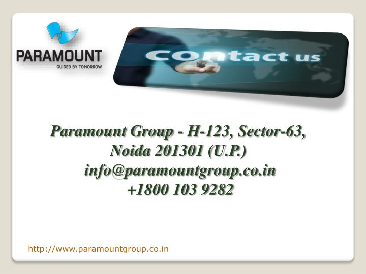 Paramount Group - H-123, Sector-63, Noida 201301 (U.P.)
