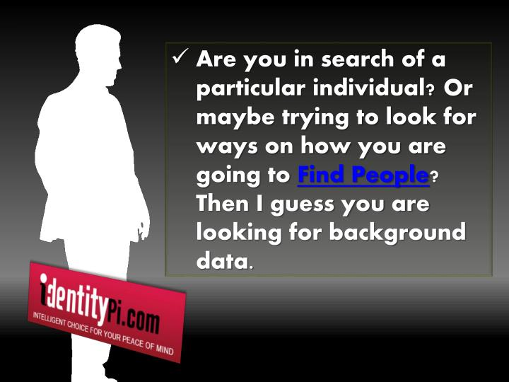 Are you in search of a particular individual? Or maybe trying to look for ways on how you are going ...