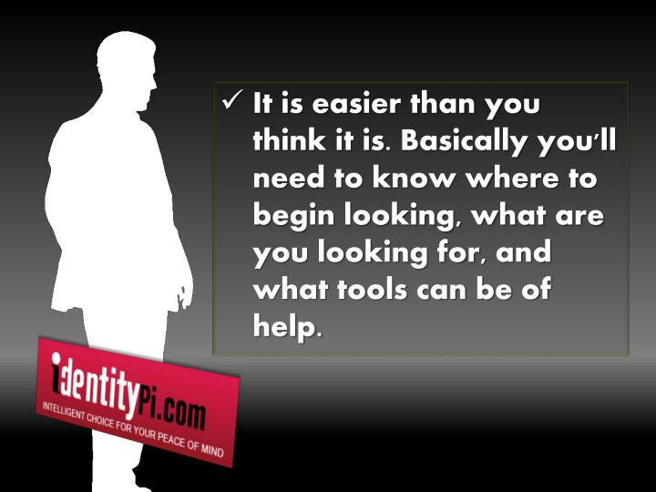 It is easier than you think it is. Basically you'll need to know where to begin looking, what are yo...
