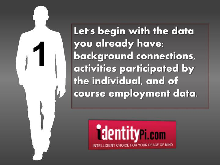 Let's begin with the data you already have; background connections, activities participated by the individual, and of course employment data.