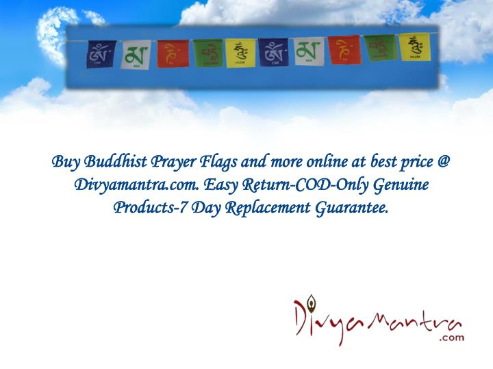 Buy Buddhist Prayer Flags and more online at best price @ Divyamantra.com. Easy Return-COD-Only Genuine Products-7 Day Replacement Guarantee.