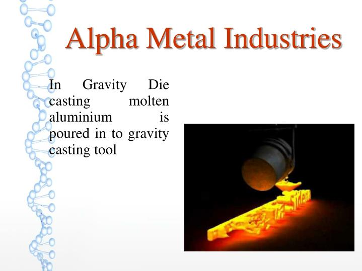 In Gravity Die casting molten aluminium is poured in to gravity casting tool
