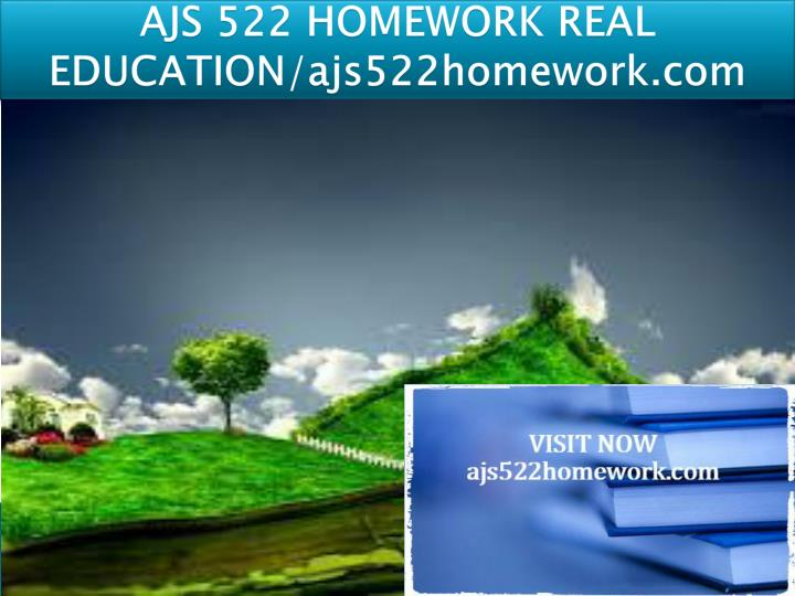 Ajs 522 homework real education ajs522homework com