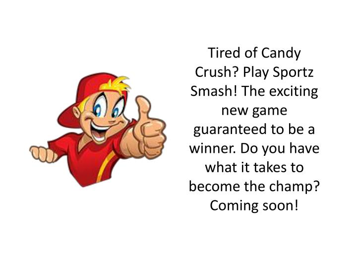Tired of Candy Crush? Play