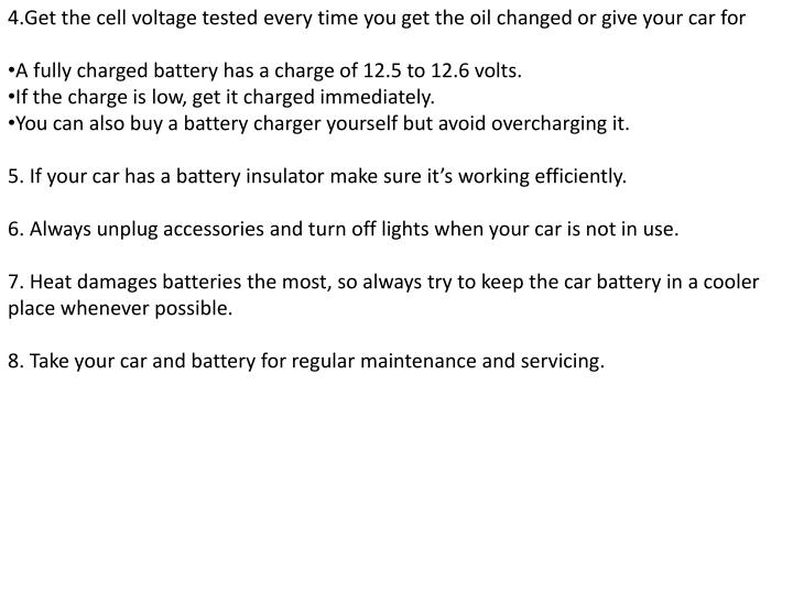 4.Get the cell voltage tested every time you get the oil changed or give your car