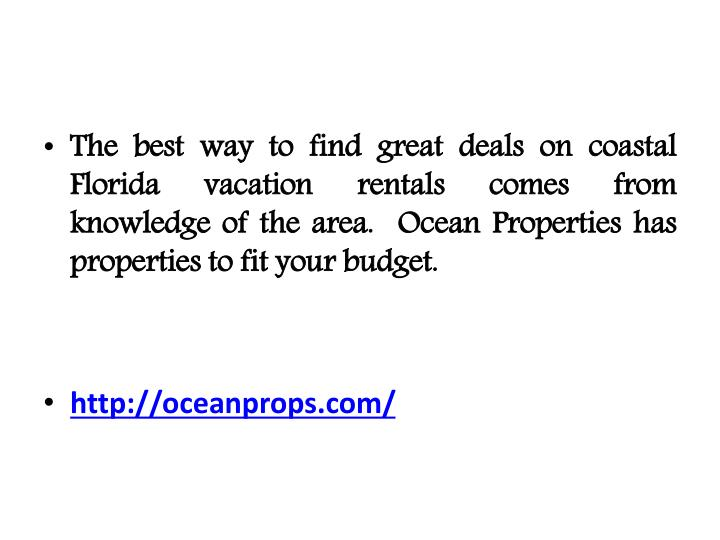 The best way to find great deals on coastal Florida vacation rentals comes from knowledge of the area.  Ocean Properties has properties to fit your budget.