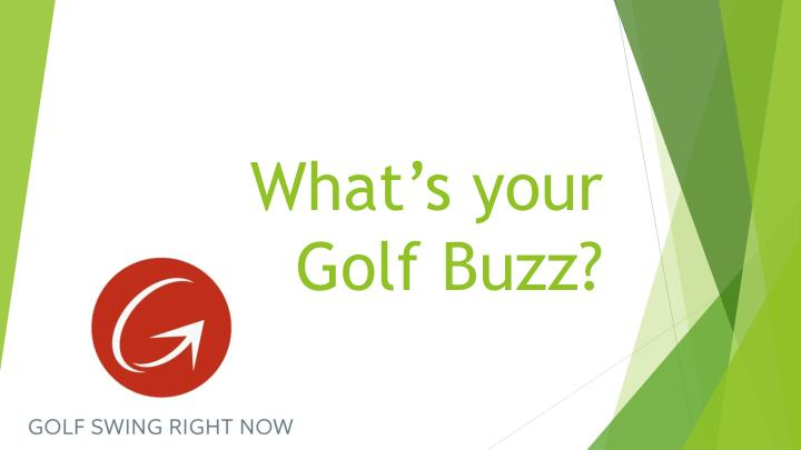 What's your Golf Buzz?