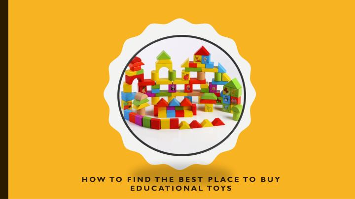 How to find the best place to buy educational toys