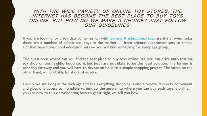 With the wide variety of online toy stores, the internet has become the best place to buy toys onlin...