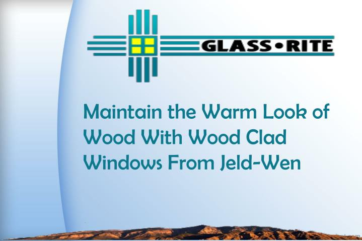 Maintain the warm look of wood with wood clad windows from jeld wen