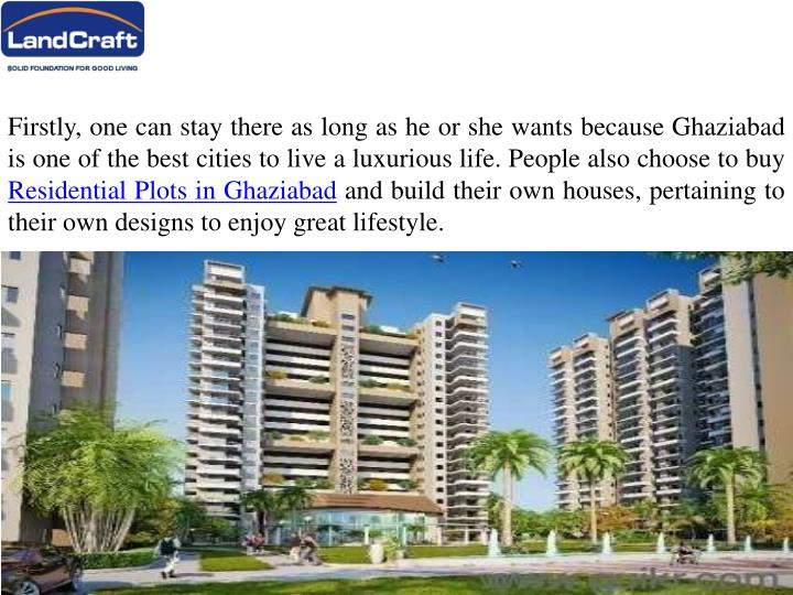 Firstly, one can stay there as long as he or she wants because Ghaziabad is one of the best cities to live a luxurious life. People also choose to buy