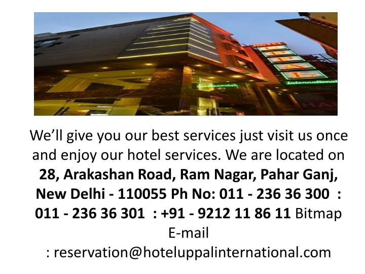 We'll give you our best services just visit us once and enjoy our hotel services. We are located on