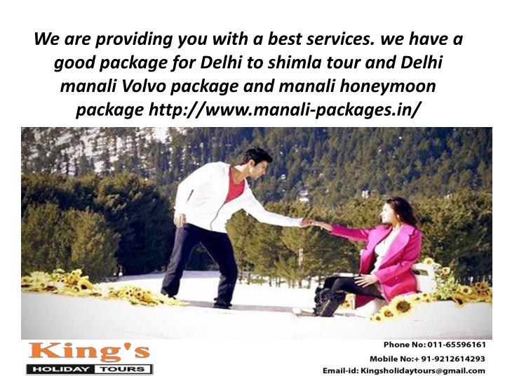 We are providing you with a best services. we have a good package for Delhi to shimla tour and Delhi manali Volvo package and manali honeymoon package http://www.manali-packages.in/