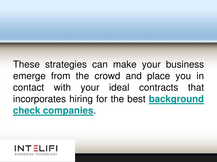 These strategies can make your business emerge from the crowd and place you in contact with your ideal contracts that incorporates hiring for the best