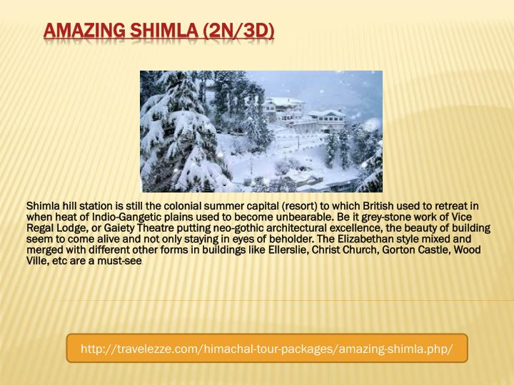 Shimla hill station is still the colonial summer capital (resort) to which British used to retreat in when heat of Indio-