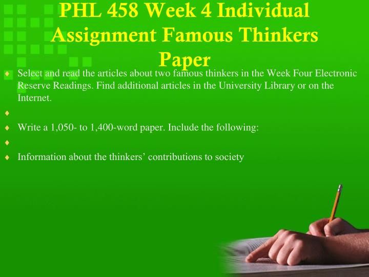 PHL 458 Week 4 Individual Assignment Famous Thinkers Paper