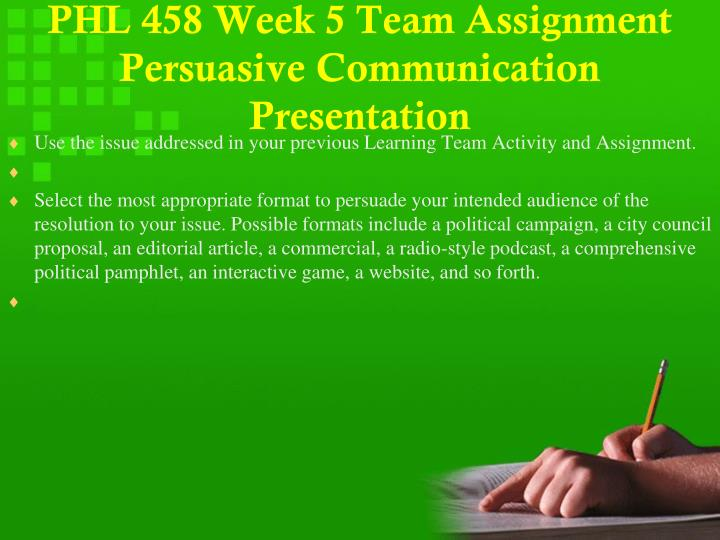 PHL 458 Week 5 Team Assignment Persuasive Communication Presentation