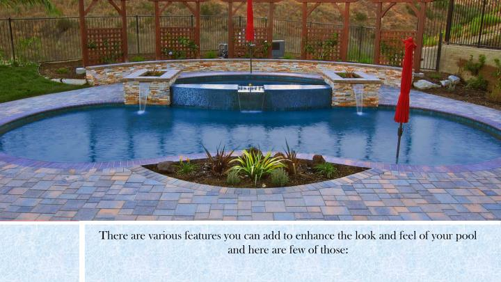 There are various features you can add to enhance the look and feel of your pool and here are few of...