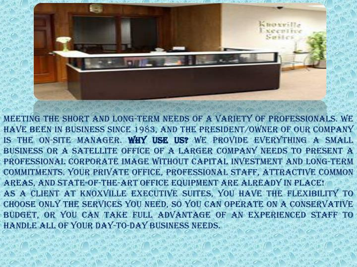 meeting the short and long-term needs of a variety of professionals. We have been in business since 1983, and the president/owner of our company is the on-site manager.