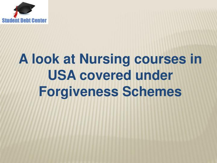 A look at Nursing courses in USA covered under Forgiveness Schemes
