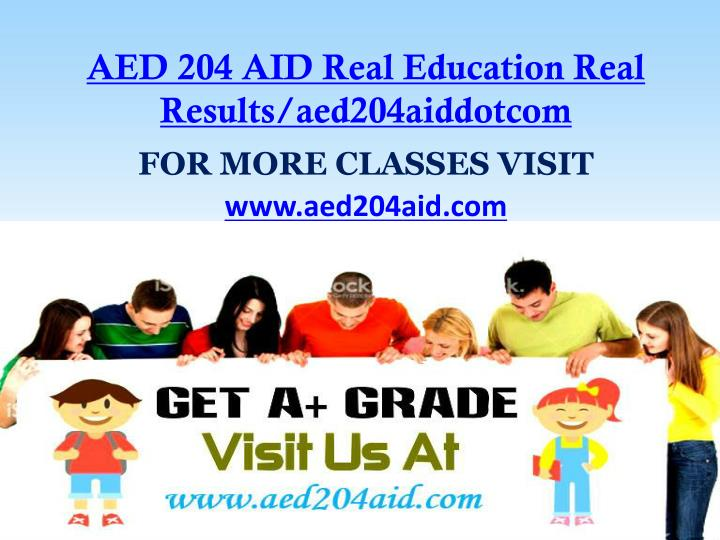 Aed 204 aid real education real results aed204aiddotcom