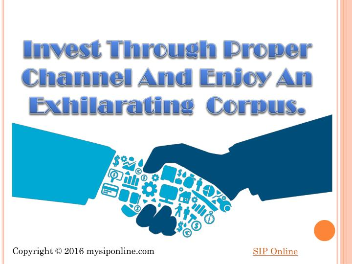 Invest Through Proper Channel And Enjoy An Exhilarating  Corpus.