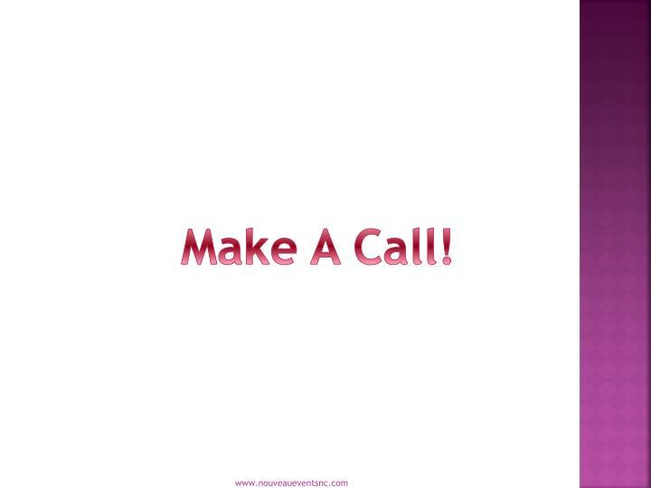 Make A Call!
