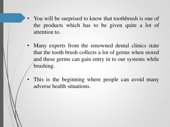 You will be surprised to know that toothbrush is one of the products which has to be given quite a lot of attention to.