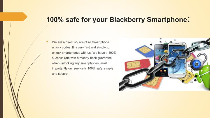 100% safe for your Blackberry Smartphone