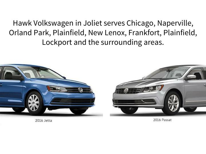 Hawk Volkswagen in Joliet serves Chicago, Naperville, Orland Park, Plainfield, New Lenox, Frankfort, Plainfield, Lockport and the surrounding areas.