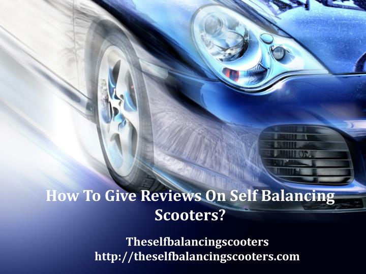 how to give reviews on self balancing scooters