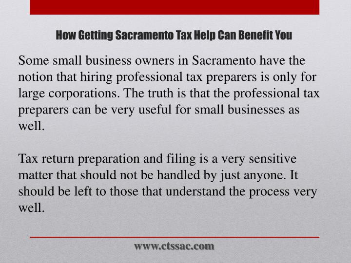 Some small business owners in Sacramento have the notion that hiring professional tax preparers is only for large corporations. The truth is that the professional tax preparers can be very useful for small businesses as well.