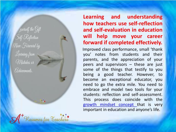 Learning and understanding how teachers use self-reflection and self-evaluation in education will help move your career forward if completed effectively.