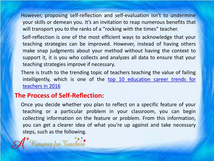 "However, proposing self-reflection and self-evaluation isn't to undermine your skills or demean you. It's an invitation to reap numerous benefits that will transport you to the ranks of a ""rocking with the times"" teacher."