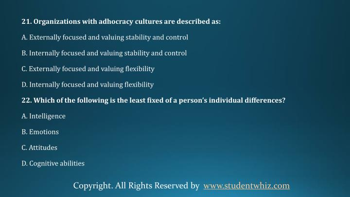 21. ​Organizations with adhocracy cultures are described as: