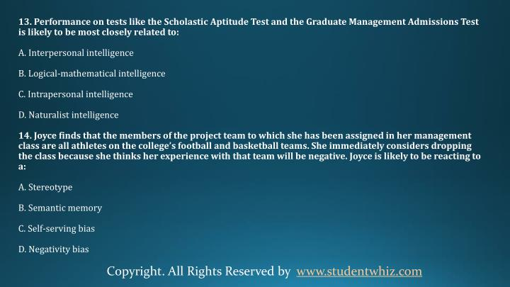 13. Performance on tests like the Scholastic Aptitude Test and the Graduate Management Admissions Test is likely to be most closely related to: