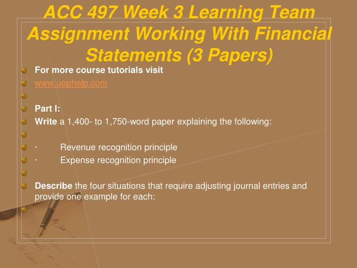 ACC 497 Week 3 Learning Team Assignment Working With Financial Statements (3 Papers)