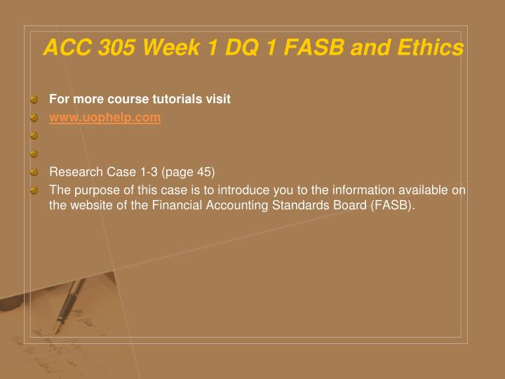 ACC 305 Week 1 DQ 1 FASB and Ethics