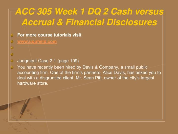 ACC 305 Week 1 DQ 2 Cash versus Accrual & Financial Disclosures