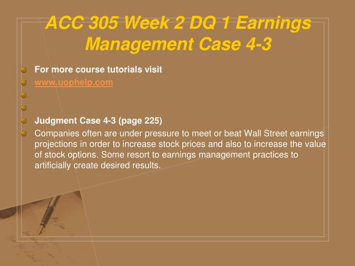 ACC 305 Week 2 DQ 1 Earnings Management Case 4-3