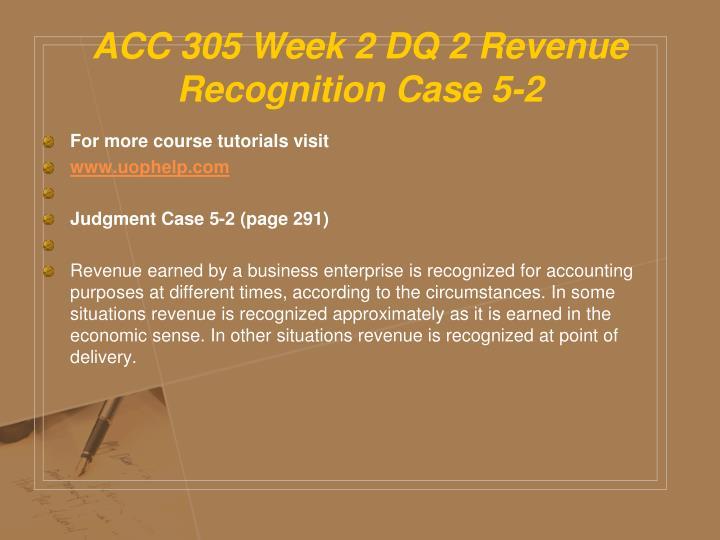 ACC 305 Week 2 DQ 2 Revenue Recognition Case 5-2