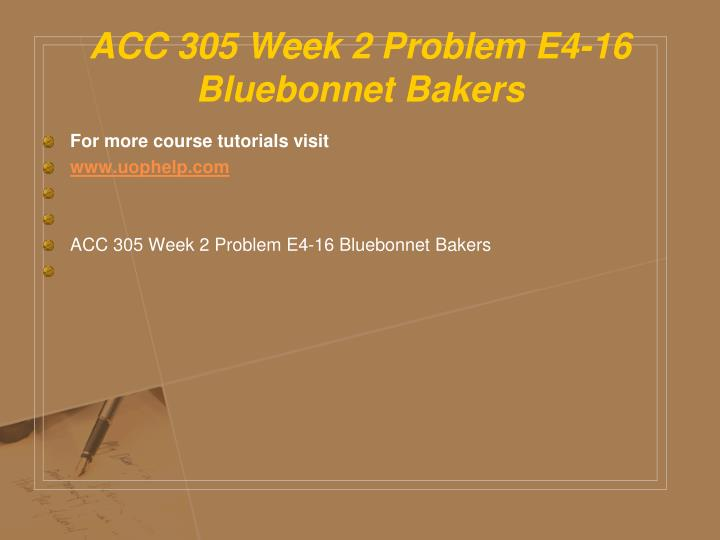 ACC 305 Week 2 Problem E4-16 Bluebonnet Bakers